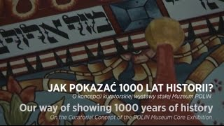 POLIN: Jak pokazać 1000 lat historii? / Our way of showing 1000 years of history