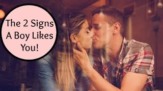 Dating Advice: The TWO SIGNS That A Boy Likes You!