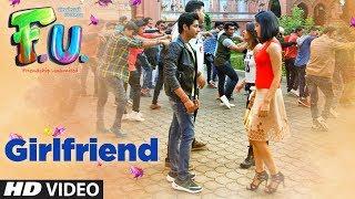 Girlfriend Video  Song | FU - Friendship Unlimited | Vishal Mishra