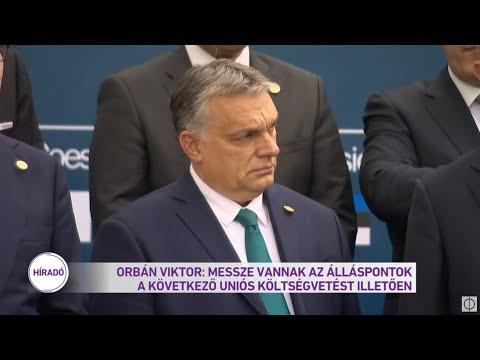 Orbán Viktor:  messze vannak egymástól az álláspontok a következő uniós költségvetést illetően