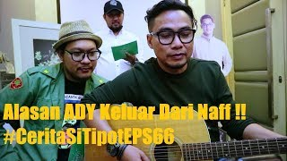 Download Lagu Alasan ADY Keluar Dari Naff !!#CeritaSiTipot EPS 66 Gratis STAFABAND