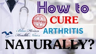 How to Cure Arthritis Naturally? - Blue Heron Health News Review