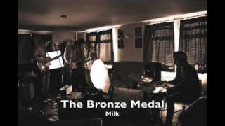 The Bronze Medal - Milk