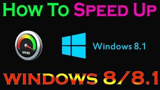 how to speed up windows 8.1 - Windows 8