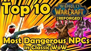 Top 10 Most Dangerous NPCs in Classic WoW [REFORGED]
