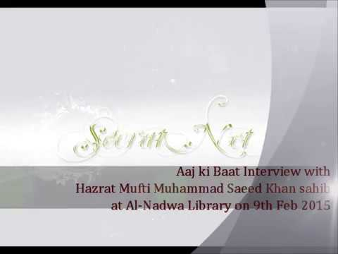 An Exclusive Interview with Hazrat Mufti Muhammad Saeed Khan sahib