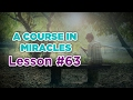 A Course In Miracles - Lesson 63