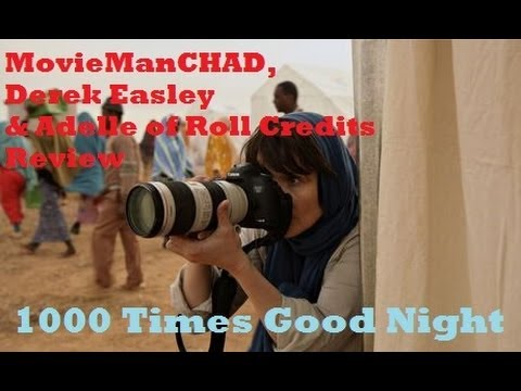 1,000 Times Good Night (2014) movie review by MovieManCHAD, Derek Easley & Adelle of Roll Credits