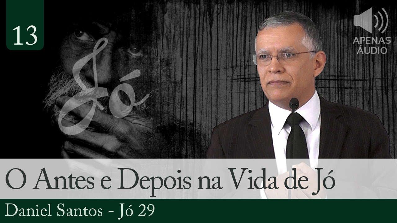 O Antes e Depois na Vida de Jó - Daniel Santos