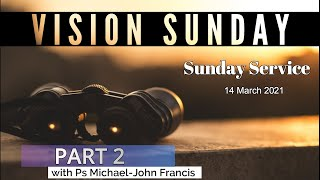 Vision Sunday Part 2 with Ps Michael-John Francis