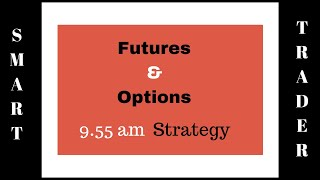 Futures and Options - 9.55 am Strategy by SMART TRADER