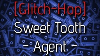 [Glitch-Hop] Sweet Tooth - Agent