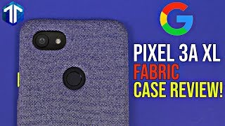 Google Pixel 3a XL Fabric Case Review! Not Worth $40!