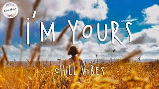 I'm Yours 🍄 Chill Vibes/Pop RnB chill mix/English songs chill playlist