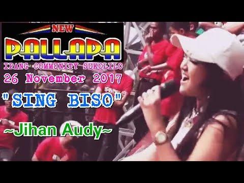 Sing Biso - Jihan Audy | New Pallapa IPANG COMMUNITY SUKOLILO terbaru 2017