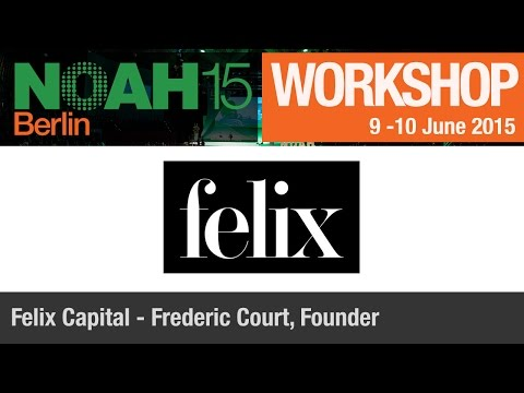 Workshop - Frederic Court, Felix Capital - NOAH15 Berlin