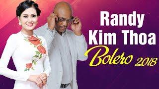 RANDY,  Kim Thoa - Cặp Trai Tài Gái Sắc Song Ca Hát Bolero Hay Nhất 2018