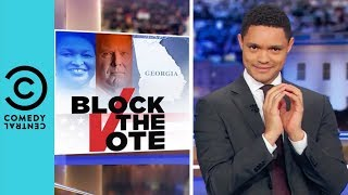 Georgia's Voter Registration Shadiness | The Daily Show With Trevor Noah