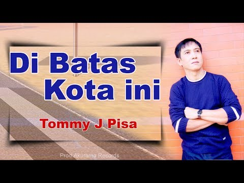 Tommy J Pisa - Di Batas Kota Ini (official Music Video) video