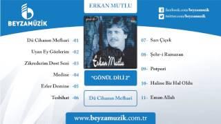 DÜ CİHANIN MEFHARİ / ERKAN MUTLU