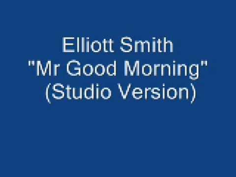 Elliott Smith - Mr Goodmorning