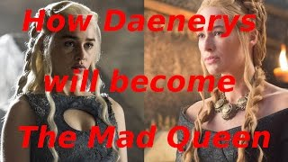 HOW Daenerys will become The Mad Queen - Game of Thrones Season 8/ASOIAF Theory - Nissa Nissa?
