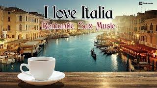 "Saxophone ""I Love Italia"" Romantic Music Mix, Italian Instrumental Love Songs 80 by Javier Canto"