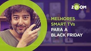 Melhores Smart TVs para Comprar na Black Friday 2018 | DANDO UM ZOOM #107