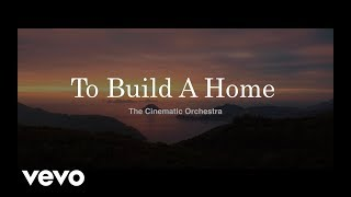 To Build A Home The Cinematic Orchestra Music Audio Hd