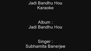Jadi Bandhu Hou - Karaoke - Subhamita Banerjee