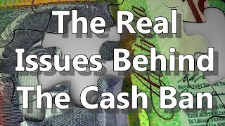 The Real Issues Behind The Cash Ban