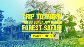 Trip to Murti, Dooars - WBFDC Bungalow BANANI - FOREST SAFARI - PART 1 OF 3