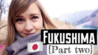 TWO DAYS IN FUKUSHIMA [Part Two]