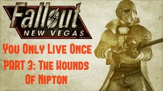 Fallout New Vegas: You Only Live Once - Part 3 - The Hounds of Nipton