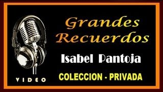 ISABEL PANTOJA  /  GRANDES RECUERDOS  -  COLECCION PRIVADA - ( HD - VIDEO )