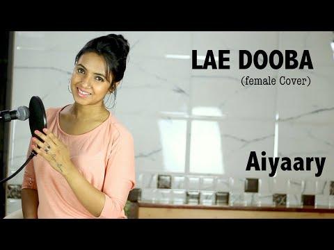 Lae Dooba - Aiyaary | Female Cover | Varsha Tripathi | Sidharth Malhotra, Rakul Preet | Sunidhi