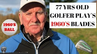 OLD GOLFER PLAYS GOLF WITH 1960'S BLADES WITH CRAZY RESULTS