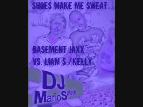 Basement Jaxx Vs. Kelly (Liam Sullivan) - Shoes Make Me Sweat (A DJ Mario Splash Mashup)