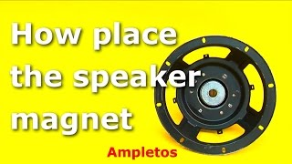 How place correctly the speaker magnet