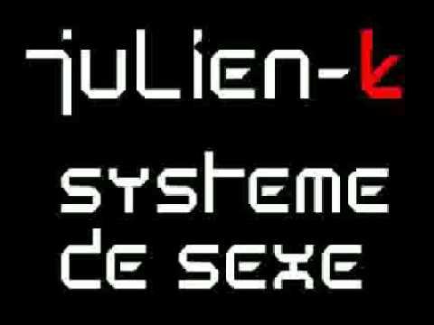 Julien-k - Systeme de sexe