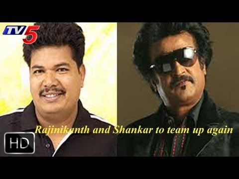 Shankar's next movie with Rajini  -  TV5