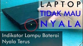 Cara Memperbaiki Laptop Tidak Mau Nyala Indikator Lampu Baterai Nyala Terus