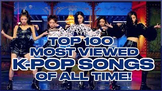 [TOP 100] MOST VIEWED K-POP SONGS OF ALL TIME • JUNE 2020
