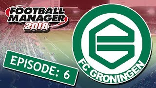 FOOTBALL MANAGER 2018: FC Groningen | Part 6 | I'm In Shock