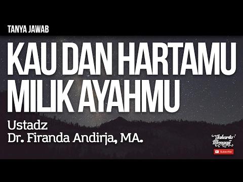 Tanya Jawab : Kau Dan Hartamu Milik Ayahmu - Ustadz Dr. Firanda Andirja, MA.