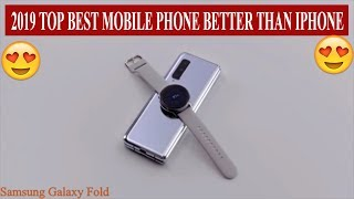 2019 TOP BEST MOBILE PHONE BETTER THAN IPHONE