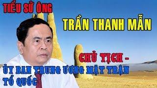 Tiểu sử ông TRẦN THANH MẪN - CHỦ TỊCH ỦY BAN TRUNG ƯƠNG MẶT TRẬN TỔ QUỐC VIỆT NAM