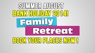 Family Retreat 3 – The Noble Qur'an – Summer August Bank Holiday 2014! – BOOK NOW!