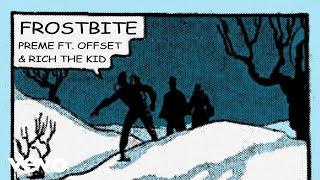 Preme - Frostbite (Remix) (Audio) ft. Offset, Rich The Kid