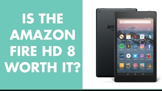 Amazon Fire HD 8: 2019 Quick Review and is it worth the buy?
